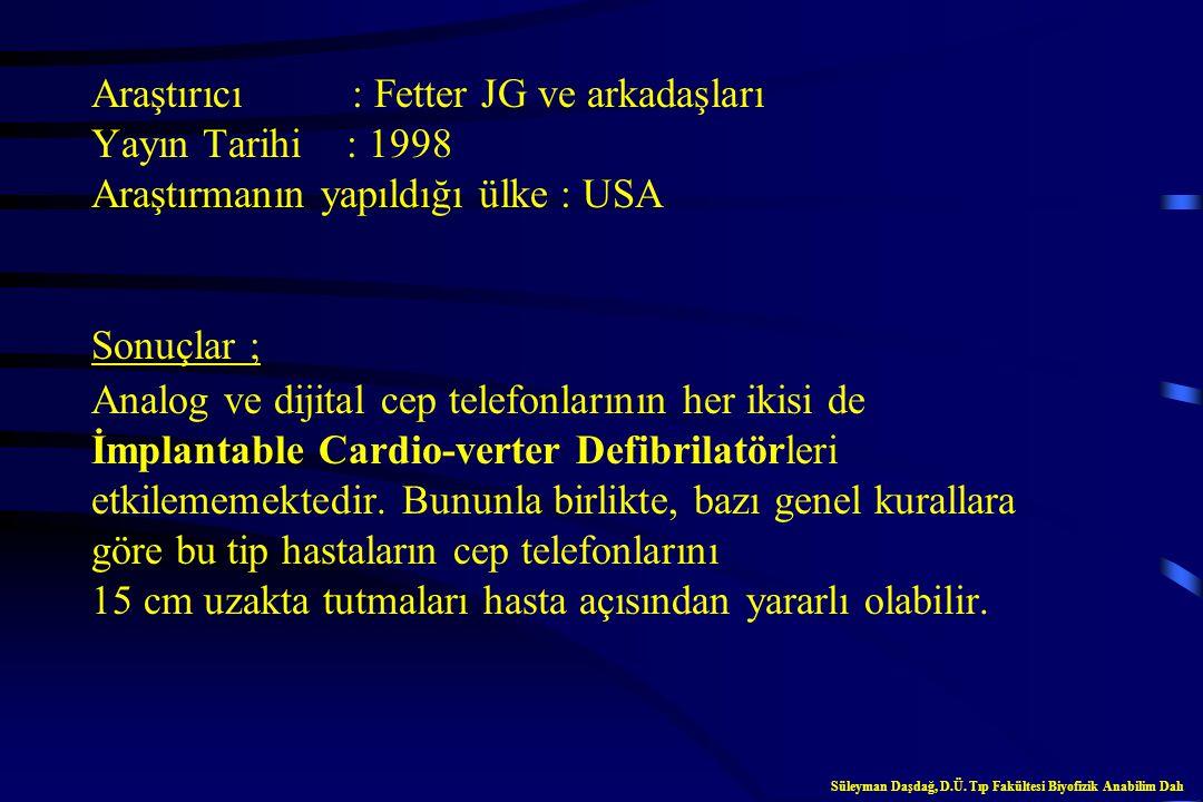 Araştırıcı : Jimenez A ve arkadaşları Yayın Tarihi : 1998 Araştırmanın yapıldığı ülke : İspanya Sonuçlar ; Analog ve dijital cep telefonlarının her ik