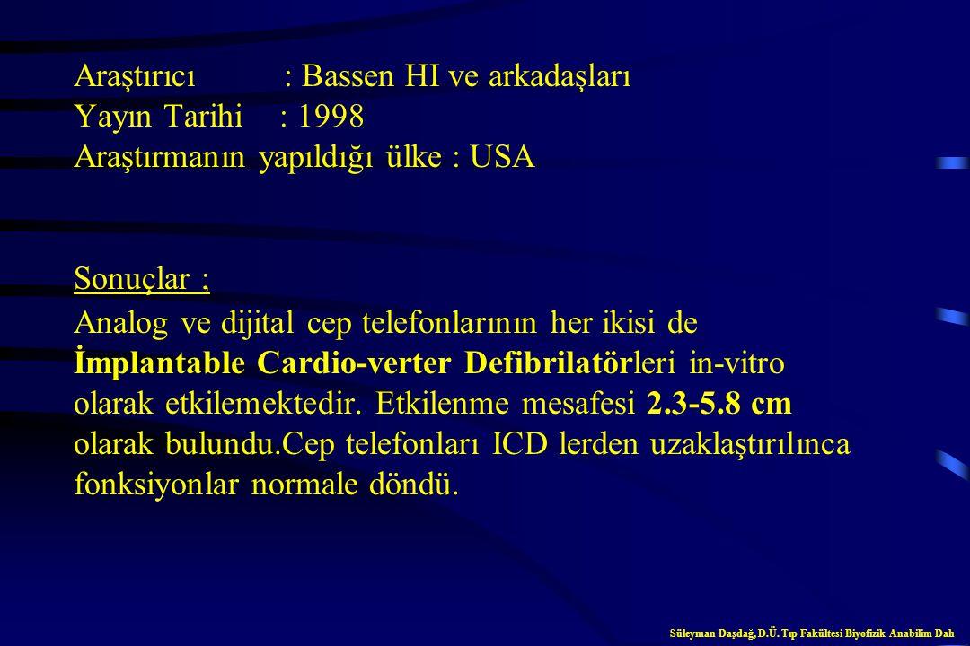 Araştırıcı : Fetter JG ve arkadaşları Yayın Tarihi : 1998 Araştırmanın yapıldığı ülke : USA Sonuçlar ; Analog ve dijital cep telefonlarının her ikisi