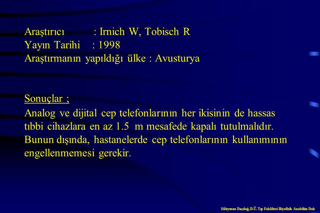 Araştırıcı : Adler D ve arkadaşları Yayın Tarihi : 1997 Araştırmanın yapıldığı ülke : İsrail Sonuçlar ; Analog ve dijital cep telefonlarının her ikisi
