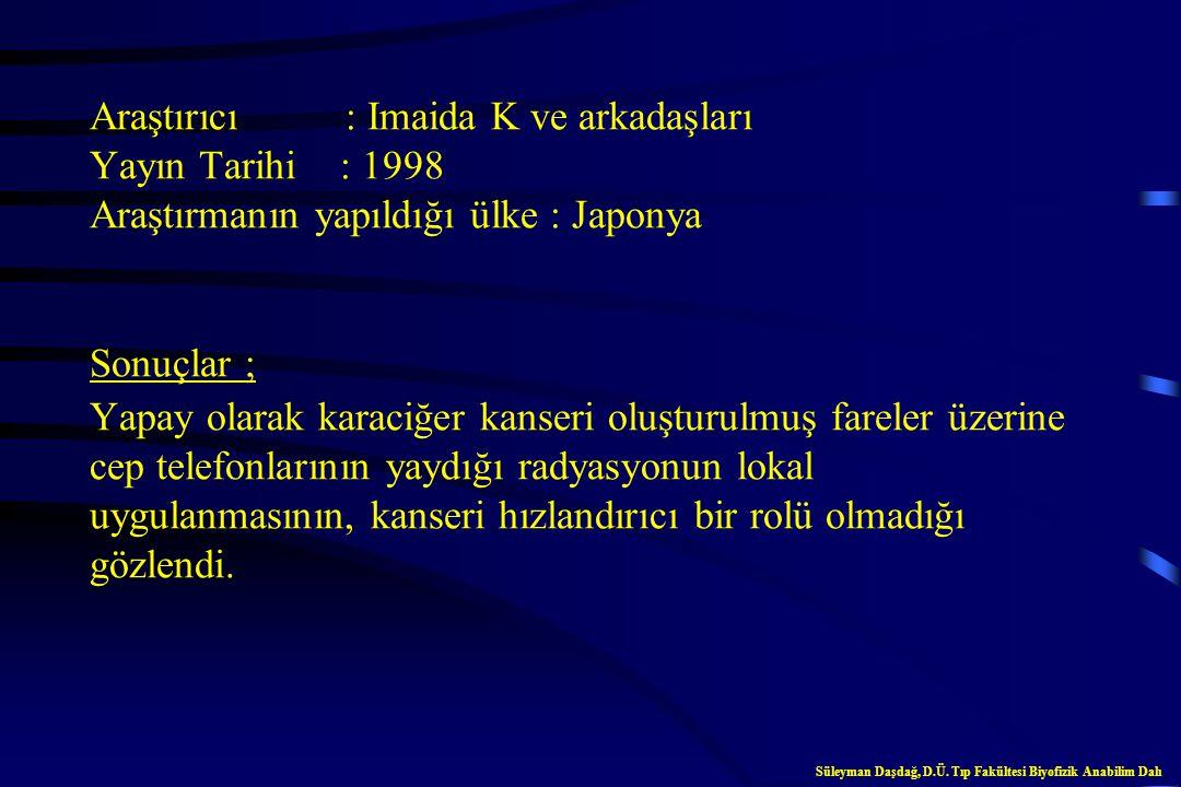 Araştırıcı : Imaida K ve arkadaşları Yayın Tarihi : 1998 Araştırmanın yapıldığı ülke : Japonya Sonuçlar ; Yapay olarak karaciğer kanseri oluşturulmuş