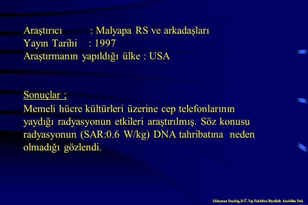 Araştırıcı : Stagg RB ve arkadaşları Yayın Tarihi : 1997 Araştırmanın yapıldığı ülke : USA Sonuçlar ; Cep telefonlarının yaydığı radyasyonun, DNA sent