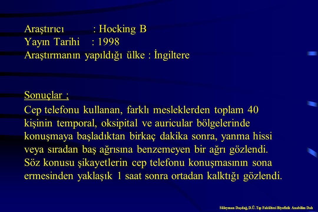 Araştırıcı : Hermann DM, Hossmann KA Yayın Tarihi : 1997 Araştırmanın yapıldığı ülke : Almanya Sonuçlar ; Cep telefonlarının yaydığı non- thermal rady