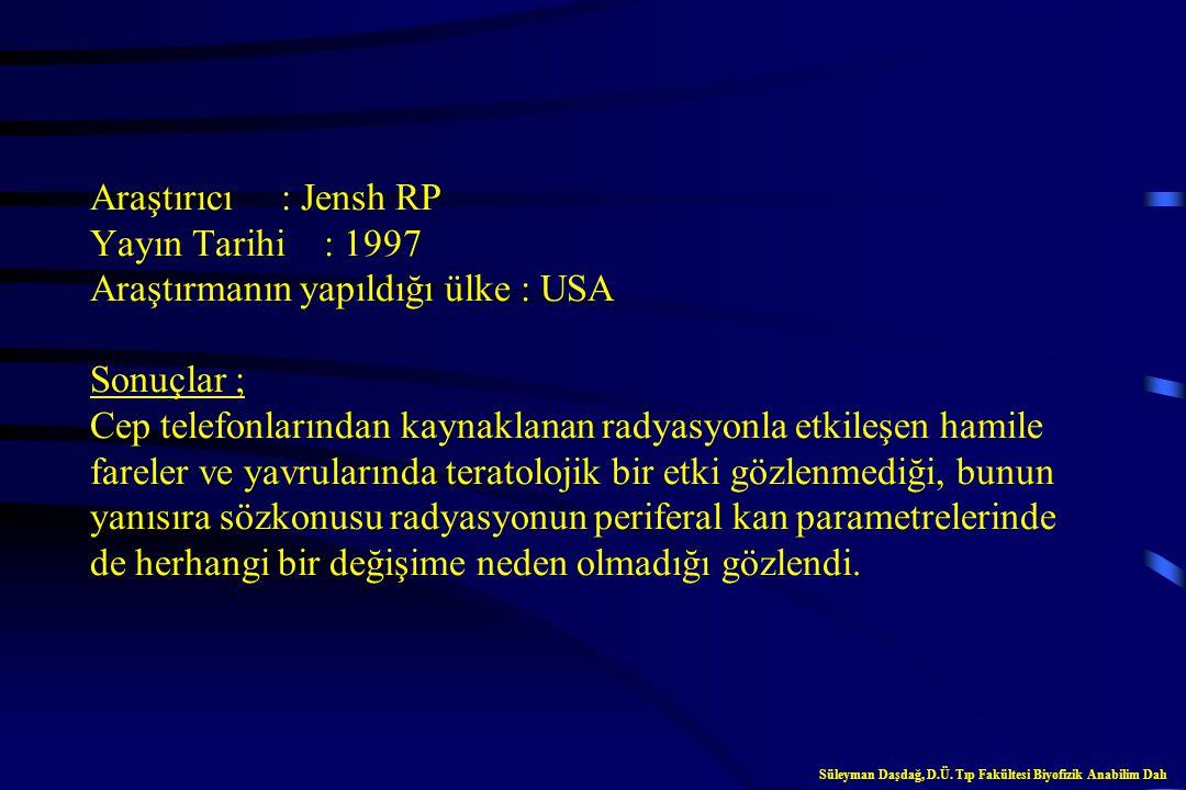 Cep telefonları üzerine çeşitli araştırmalar Süleyman Daşdağ, D.Ü. Tıp Fakültesi Biyofizik Anabilim Dalı
