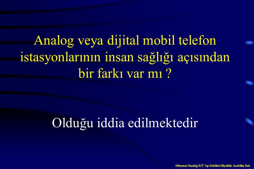 Mobil telefonlar sağlık açısından ciddi bir tehlike oluşturur mu ? Hayır demek için henüz erken Süleyman Daşdağ, D.Ü. Tıp Fakültesi Biyofizik Anabilim