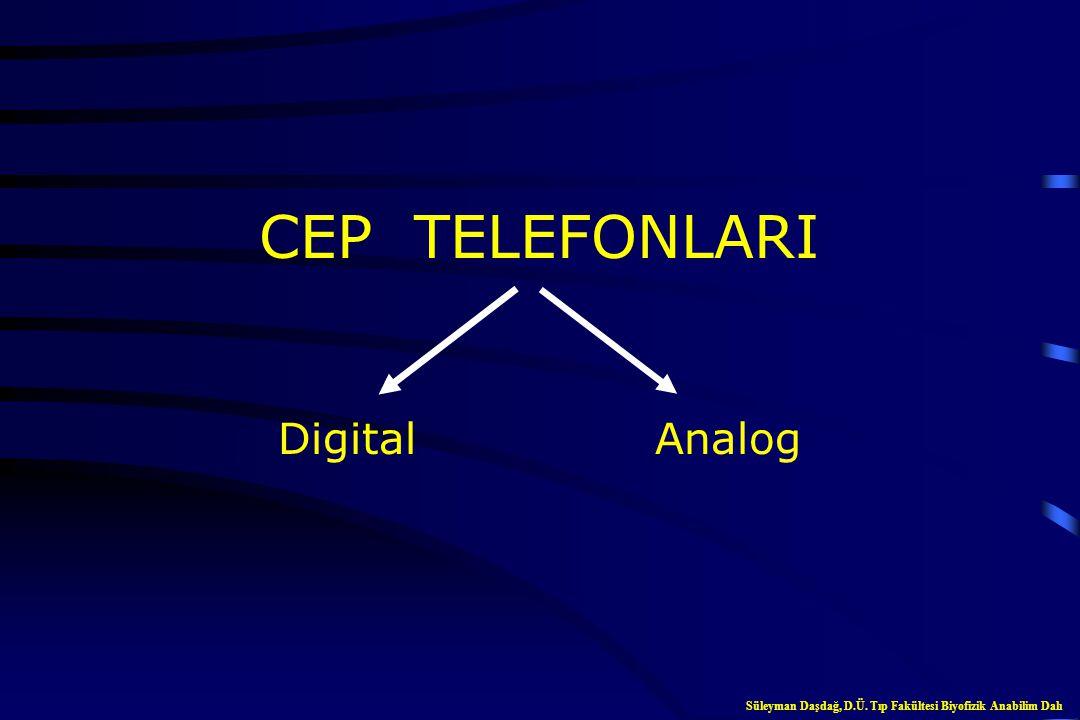 Cep Telefonlarında Kullanılan Frekans Aralığı 300 MHz (UHF)-3 GHz (SHF) Süleyman Daşdağ, D.Ü. Tıp Fakültesi Biyofizik Anabilim Dalı