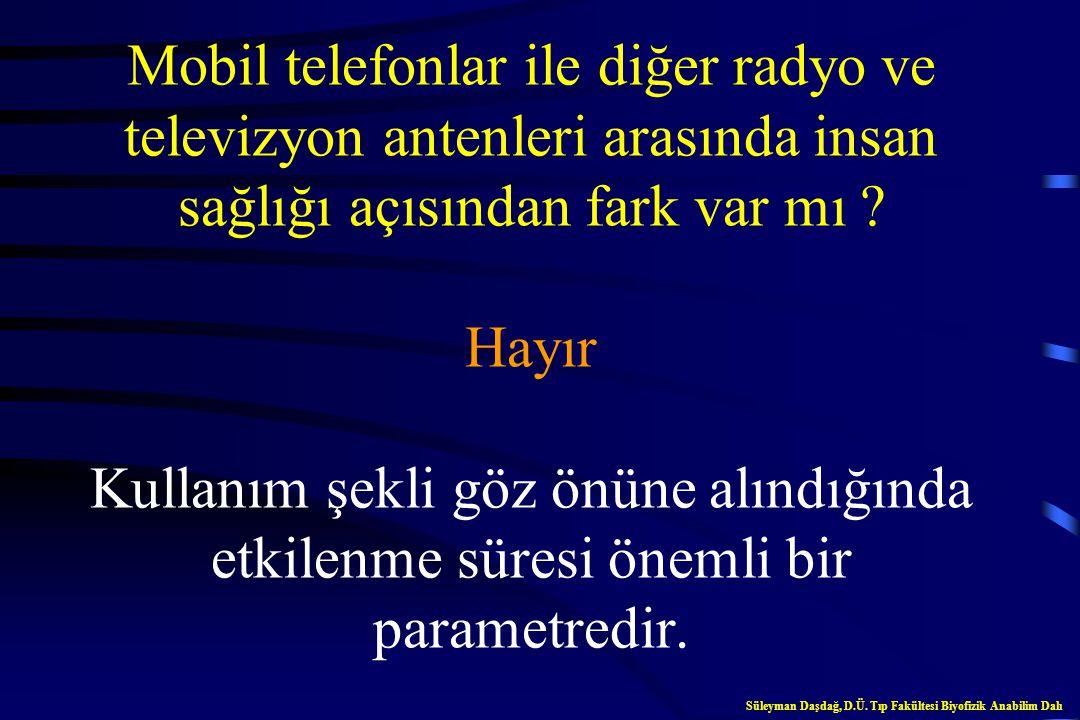 Analog veya dijital mobil telefon istasyonlarının insan sağlığı açısından bir farkı var mı ? Olduğu iddia edilmektedir Süleyman Daşdağ, D.Ü. Tıp Fakül
