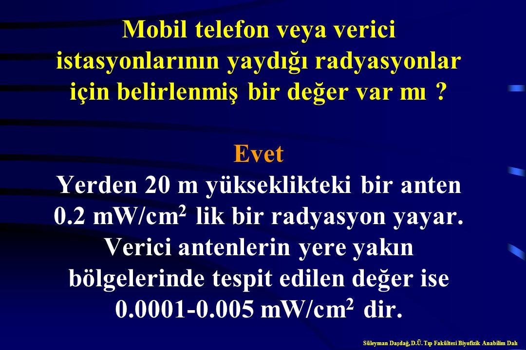 Mobil telefonların ürettiği radyofrekanslar, yüksek gerilim hatları tarafından üretilen radyasyon ile benzerlik gösterir mi ? Hayır Süleyman Daşdağ, D
