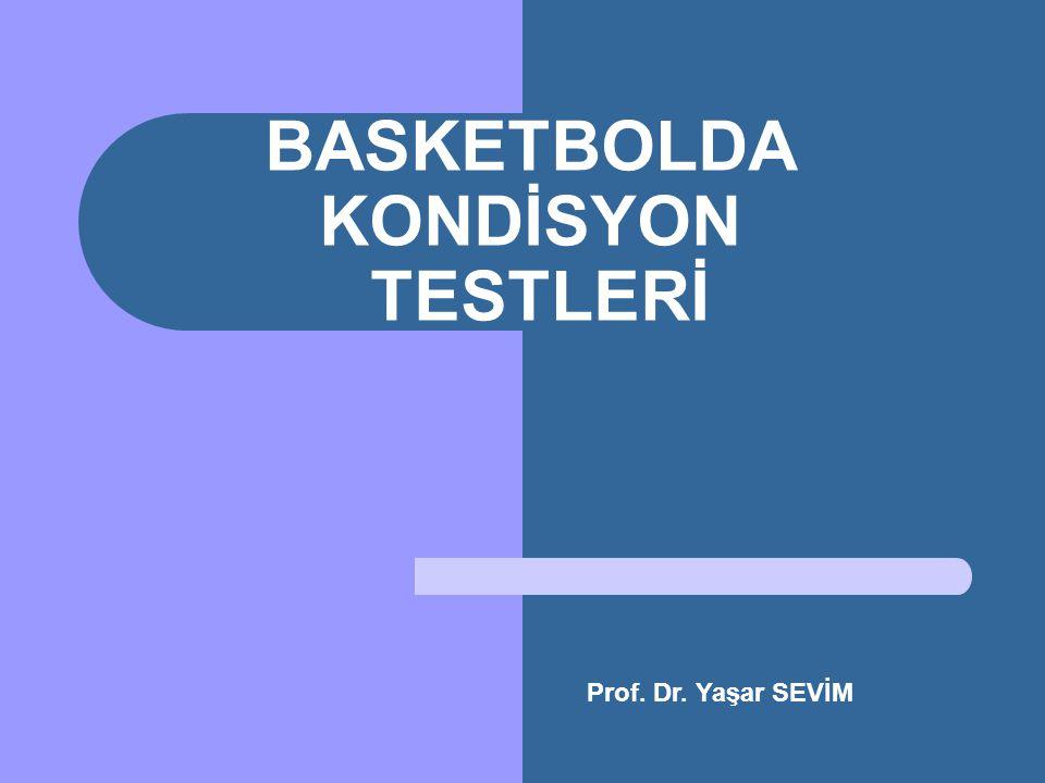 BASKETBOLDA KONDİSYON TESTLERİ Prof. Dr. Yaşar SEVİM