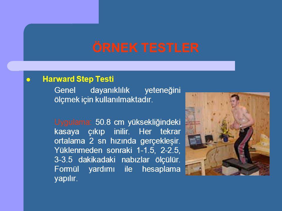 ÖRNEK TESTLER  Harward Step Testi Genel dayanıklılık yeteneğini ölçmek için kullanılmaktadır. Uygulama: 50.8 cm yüksekliğindeki kasaya çıkıp inilir.