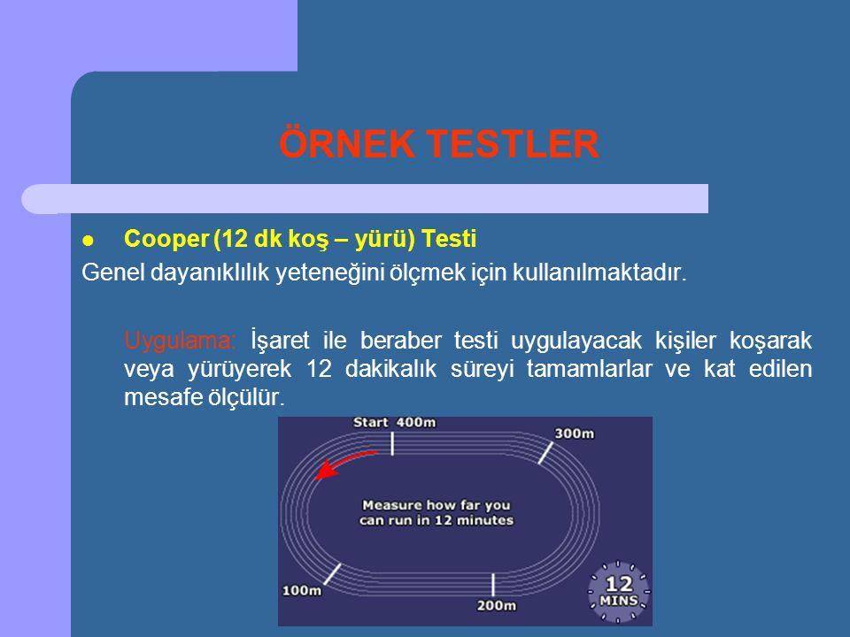 ÖRNEK TESTLER  Cooper (12 dk koş – yürü) Testi Genel dayanıklılık yeteneğini ölçmek için kullanılmaktadır. Uygulama: İşaret ile beraber testi uygulay
