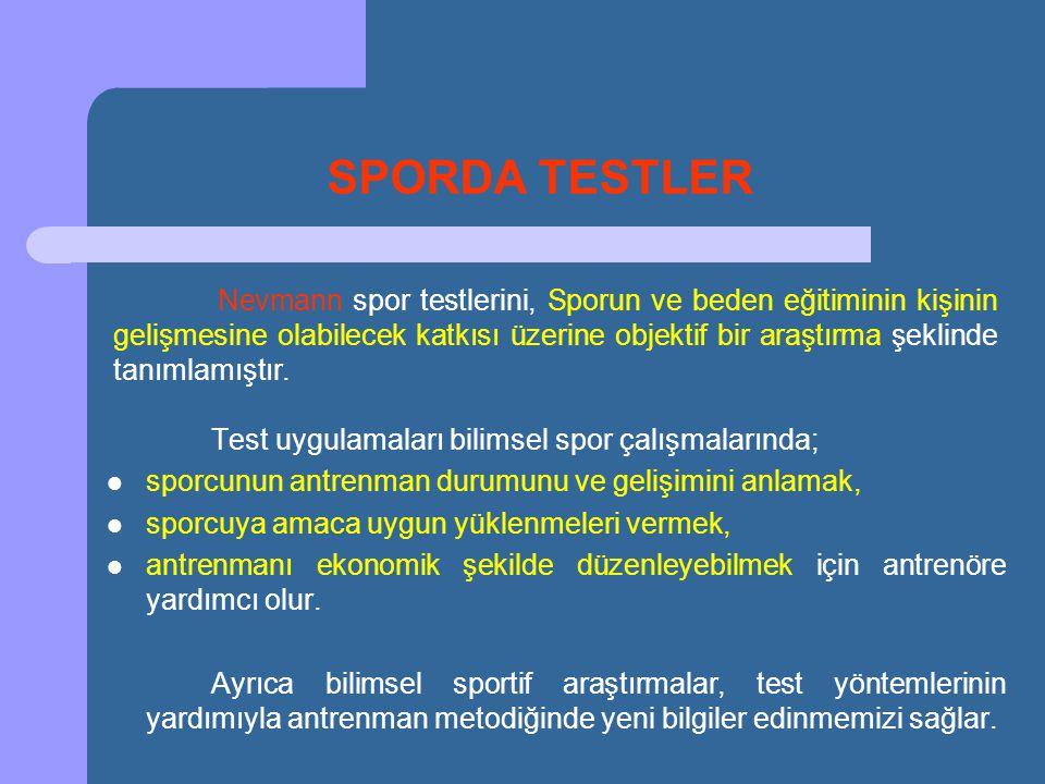 SPORDA TESTLER Test uygulamaları bilimsel spor çalışmalarında;  sporcunun antrenman durumunu ve gelişimini anlamak,  sporcuya amaca uygun yüklenmele