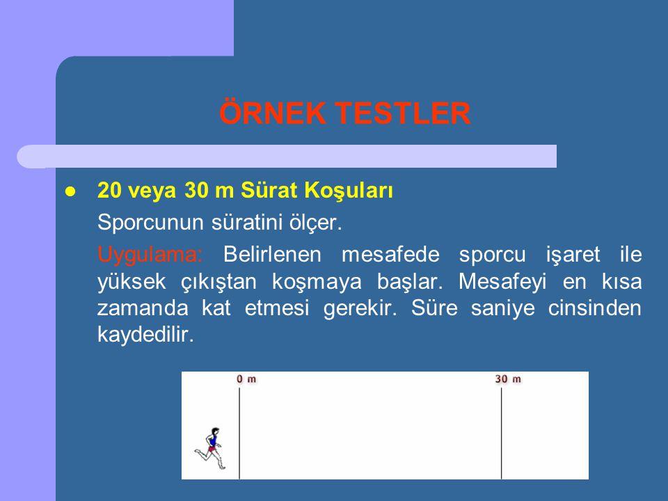 ÖRNEK TESTLER  20 veya 30 m Sürat Koşuları Sporcunun süratini ölçer. Uygulama: Belirlenen mesafede sporcu işaret ile yüksek çıkıştan koşmaya başlar.