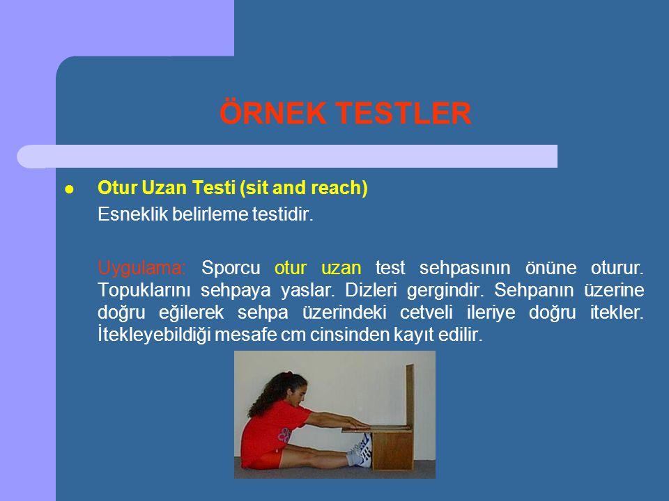 ÖRNEK TESTLER  Otur Uzan Testi (sit and reach) Esneklik belirleme testidir. Uygulama: Sporcu otur uzan test sehpasının önüne oturur. Topuklarını sehp