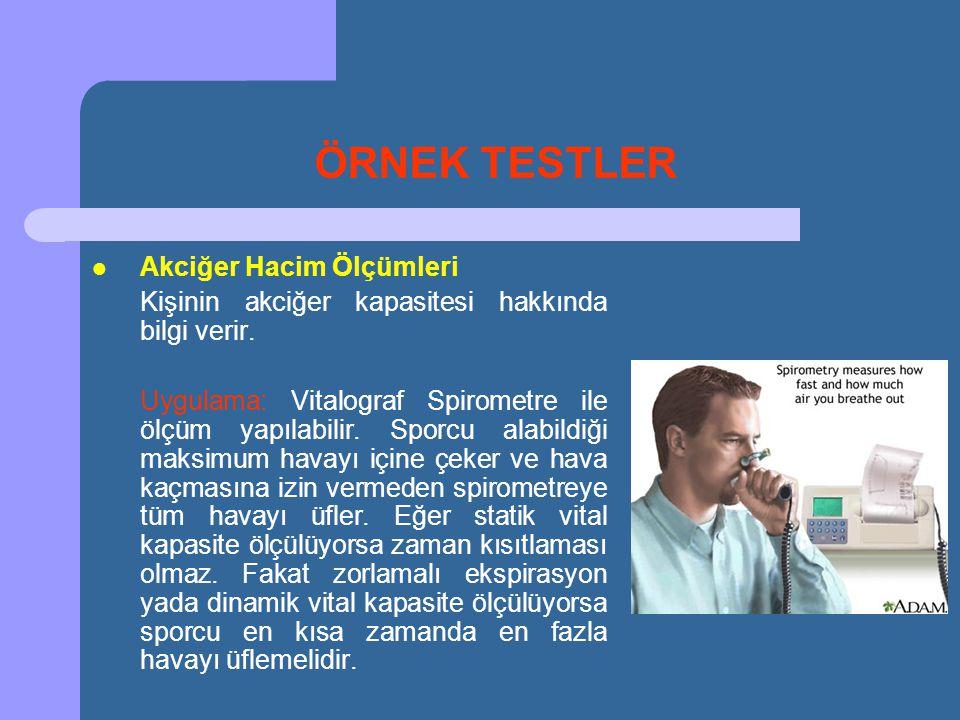 ÖRNEK TESTLER  Akciğer Hacim Ölçümleri Kişinin akciğer kapasitesi hakkında bilgi verir. Uygulama: Vitalograf Spirometre ile ölçüm yapılabilir. Sporcu