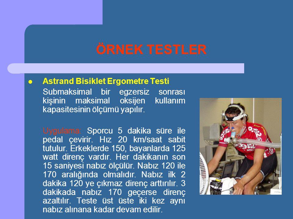 ÖRNEK TESTLER  Astrand Bisiklet Ergometre Testi Submaksimal bir egzersiz sonrası kişinin maksimal oksijen kullanım kapasitesinin ölçümü yapılır. Uygu