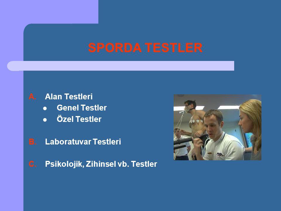 A.Alan Testleri  Genel Testler  Özel Testler B.Laboratuvar Testleri C.Psikolojik, Zihinsel vb. Testler SPORDA TESTLER