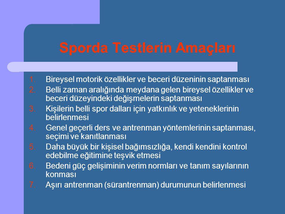 Sporda Testlerin Amaçları 1.Bireysel motorik özellikler ve beceri düzeninin saptanması 2.Belli zaman aralığında meydana gelen bireysel özellikler ve b