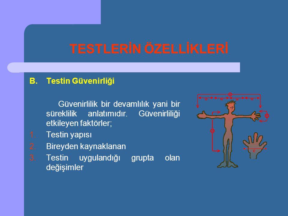 TESTLERİN ÖZELLİKLERİ B.Testin Güvenirliği Güvenirlilik bir devamlılık yani bir süreklilik anlatımıdır. Güvenirliliği etkileyen faktörler; 1.Testin ya