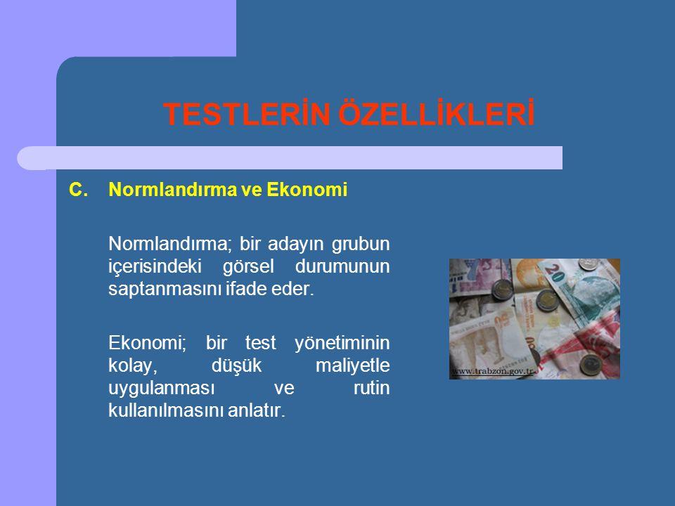 TESTLERİN ÖZELLİKLERİ C.Normlandırma ve Ekonomi Normlandırma; bir adayın grubun içerisindeki görsel durumunun saptanmasını ifade eder. Ekonomi; bir te