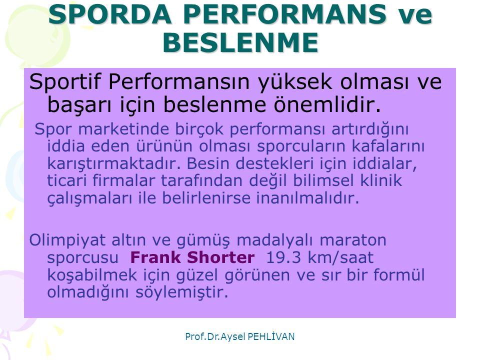 Prof.Dr.Aysel PEHLİVAN SPORDA PERFORMANS ve BESLENME Sportif Performansın yüksek olması ve başarı için beslenme önemlidir. Spor marketinde birçok perf