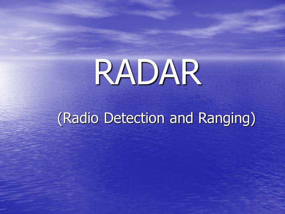 RADAR RADAR (Radio Detection and Ranging) (Radio Detection and Ranging)