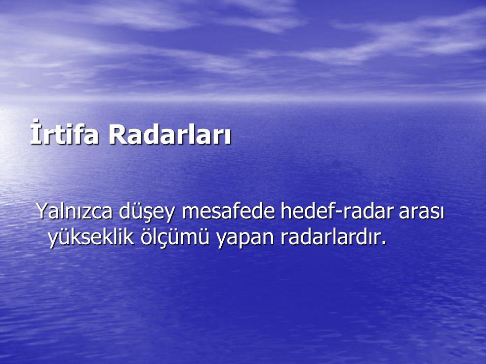 İrtifa Radarları Yalnızca düşey mesafede hedef-radar arası yükseklik ölçümü yapan radarlardır. Yalnızca düşey mesafede hedef-radar arası yükseklik ölç
