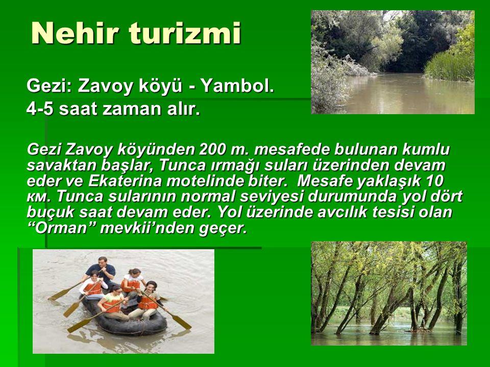 Nehir turizmi Gezi: Zavoy köyü - Yambol.4-5 saat zaman alır.