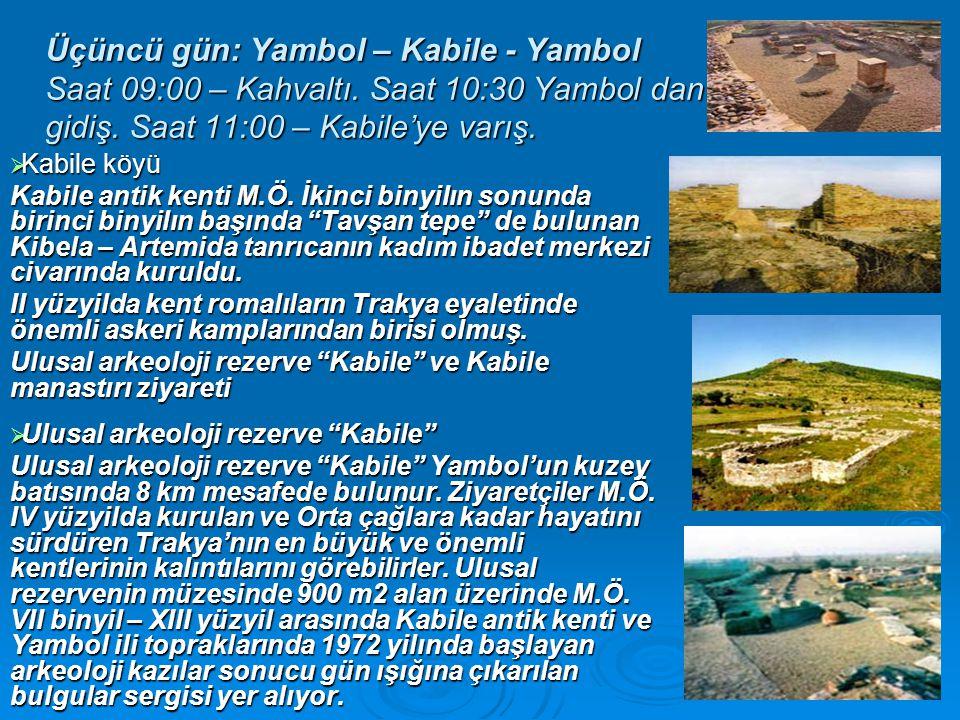 Üçüncü gün: Yambol – Kabile - Yambol Saat 09:00 – Kahvaltı.