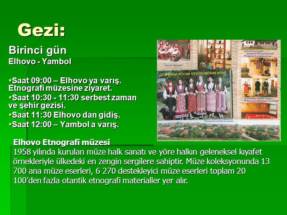 Gezi: Birinci gün Elhovo - Yambol  Saat 09:00 – Elhovo ya varış.