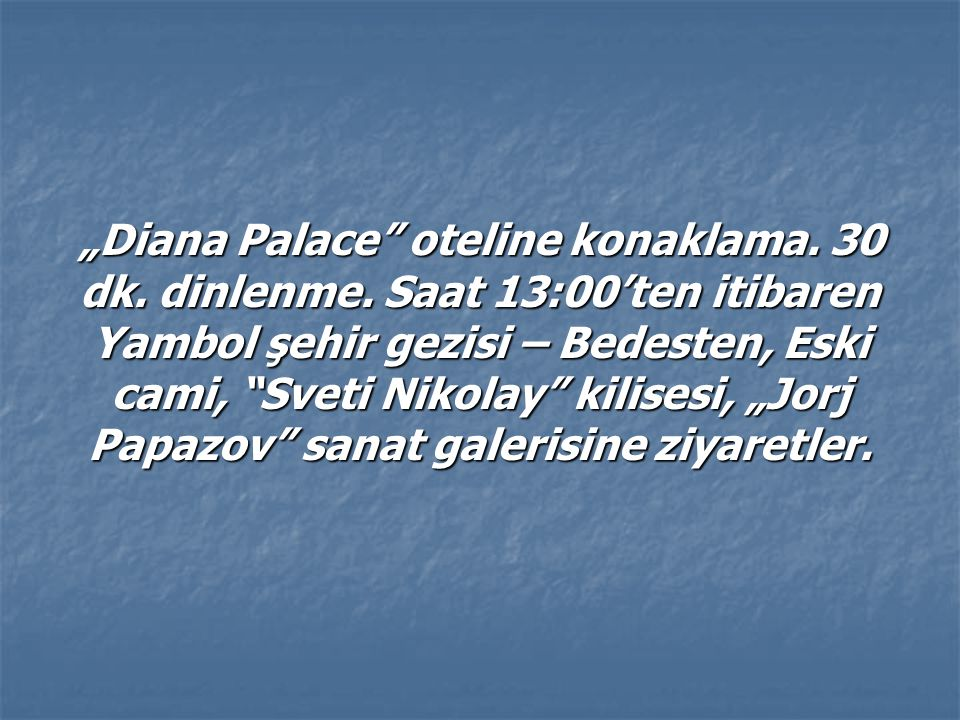 """Diana Palace oteline konaklama.30 dk. dinlenme."