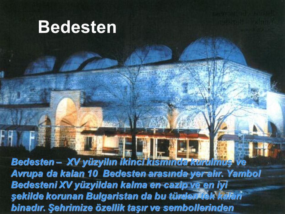 Bedesten Bedesten – XV yüzyilın ikinci kısmında kurulmuş ve Avrupa da kalan 10 Bedesten arasında yer alır.