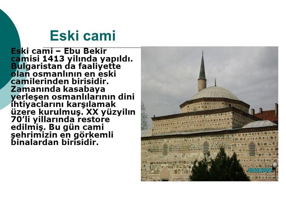 Eski cami Eski cami – Ebu Bekir camisi 1413 yilında yapıldı.
