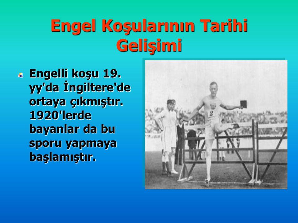 Engel Koşularının Tarihi Gelişimi Engelli koşu 19. yy'da İngiltere'de ortaya çıkmıştır. 1920'lerde bayanlar da bu sporu yapmaya başlamıştır.
