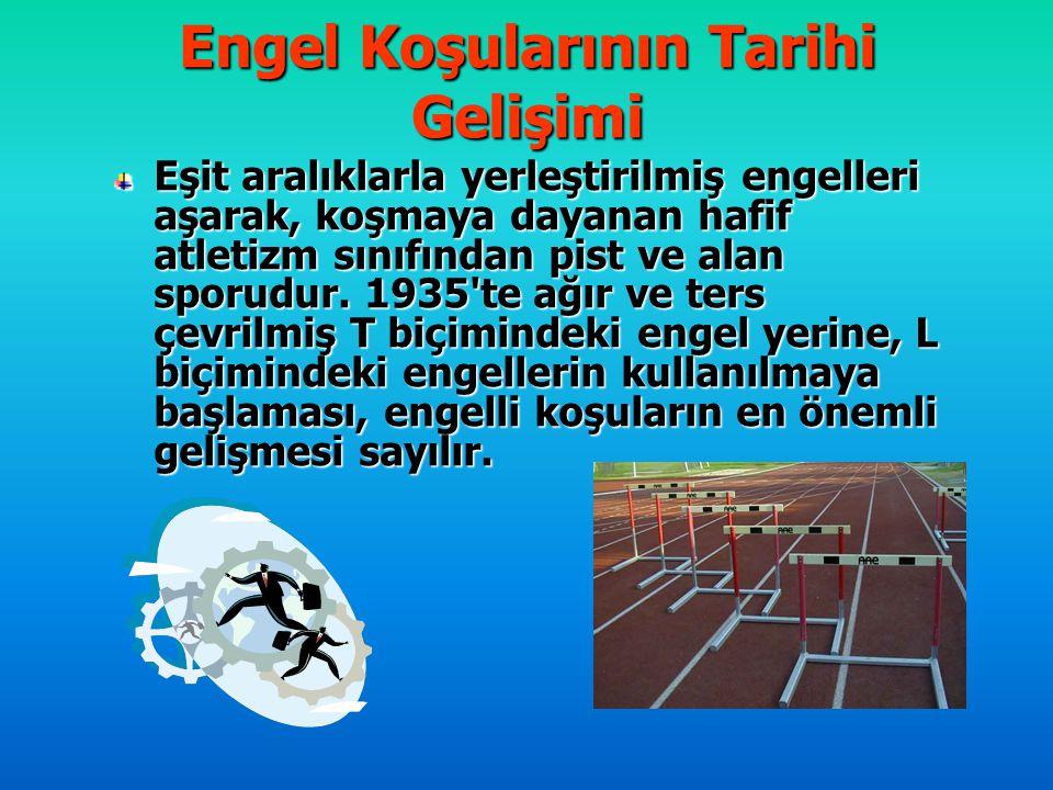 Engel Koşularının Tarihi Gelişimi Eşit aralıklarla yerleştirilmiş engelleri aşarak, koşmaya dayanan hafif atletizm sınıfından pist ve alan sporudur. 1