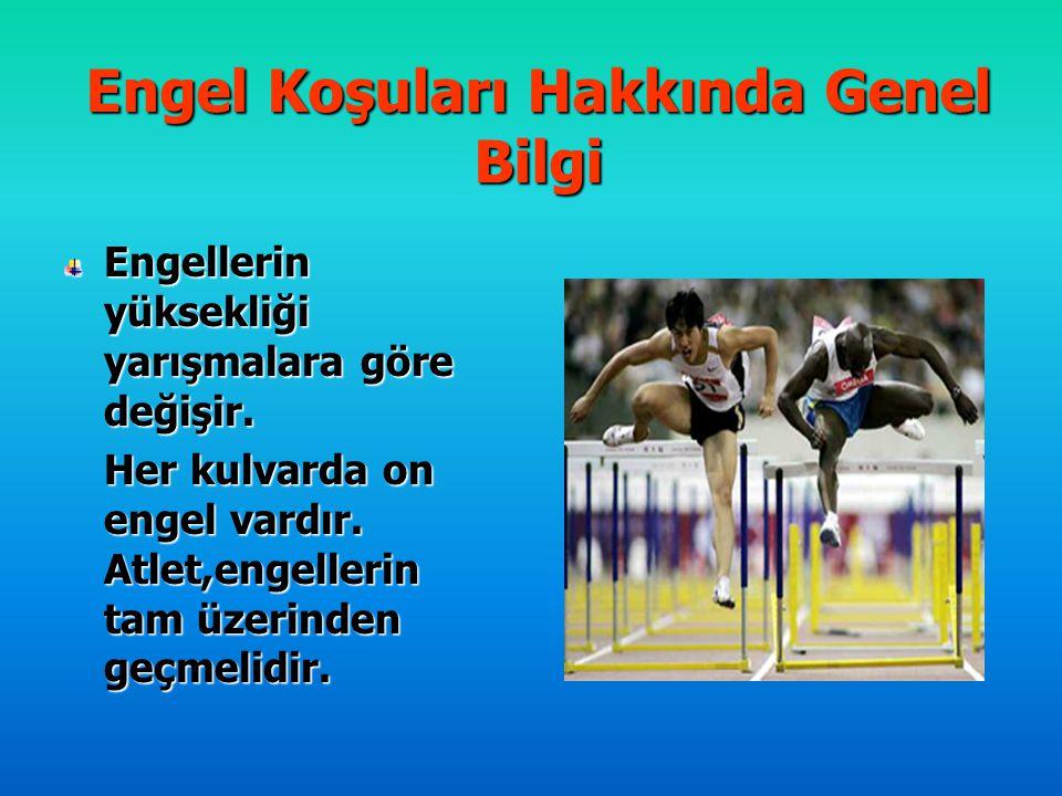 Engel Koşuları Hakkında Genel Bilgi Engellerin yüksekliği yarışmalara göre değişir. Her kulvarda on engel vardır. Atlet,engellerin tam üzerinden geçme