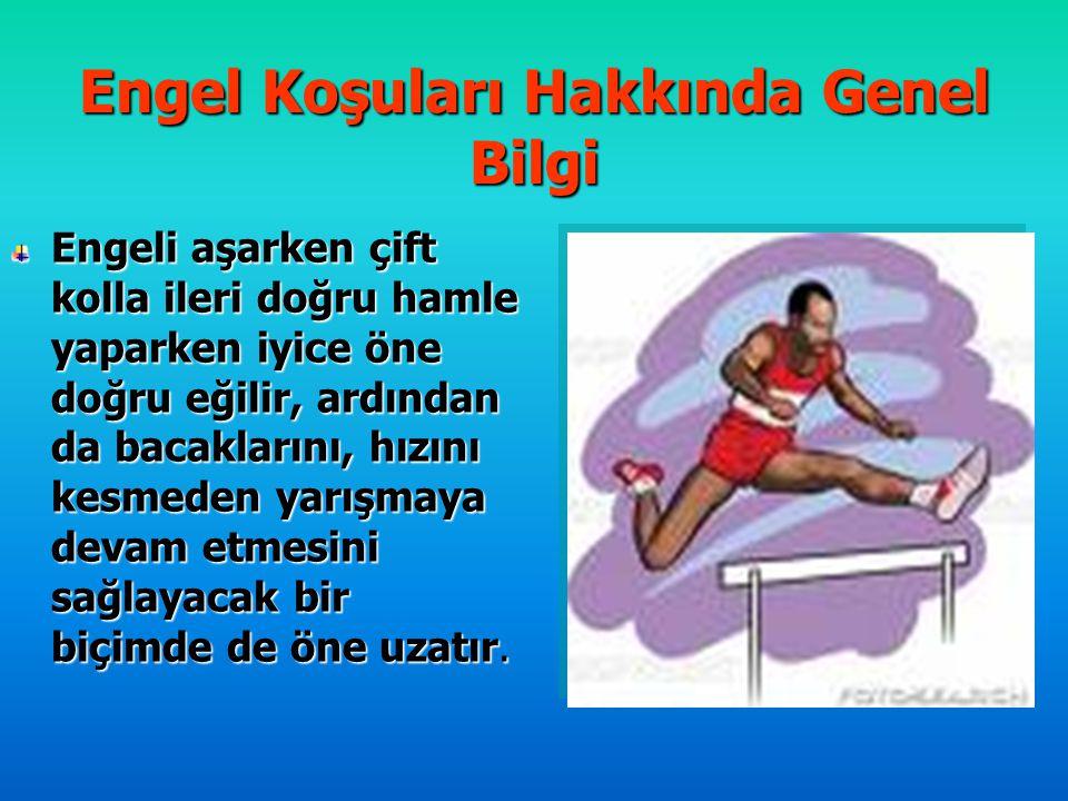 Engel Koşuları Hakkında Genel Bilgi Engeli aşarken çift kolla ileri doğru hamle yaparken iyice öne doğru eğilir, ardından da bacaklarını, hızını kesme