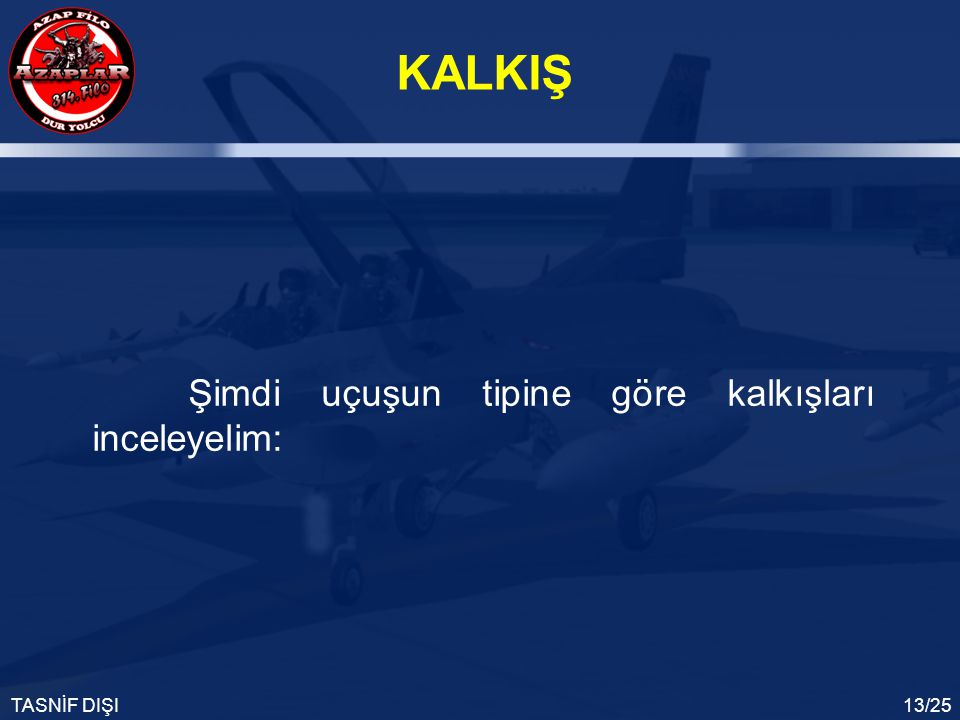 KALKIŞ TASNİF DIŞI13/25 Şimdi uçuşun tipine göre kalkışları inceleyelim: