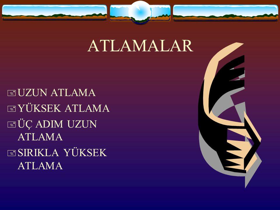 ATLAMALAR + UZUN ATLAMA + YÜKSEK ATLAMA + ÜÇ ADIM UZUN ATLAMA + SIRIKLA YÜKSEK ATLAMA