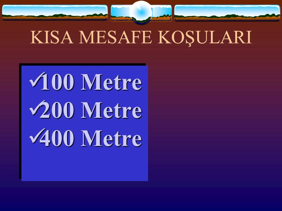 KISA MESAFE KOŞULARI  100 Metre  200 Metre  400 Metre  100 Metre  200 Metre  400 Metre