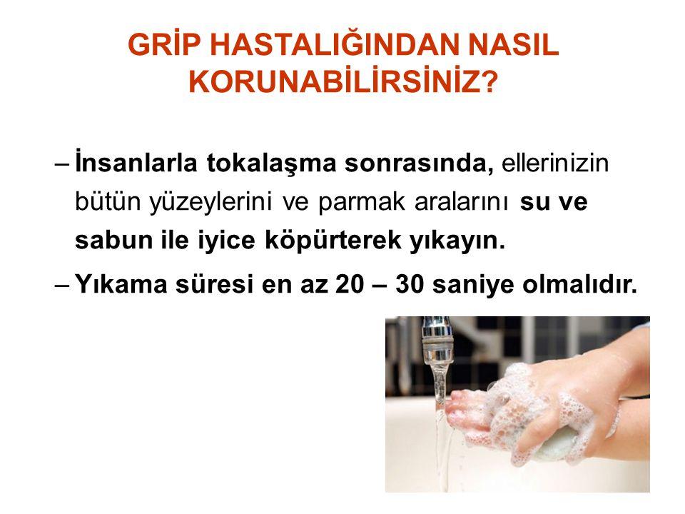 –İnsanlarla tokalaşma sonrasında, ellerinizin bütün yüzeylerini ve parmak aralarını su ve sabun ile iyice köpürterek yıkayın. –Yıkama süresi en az 20