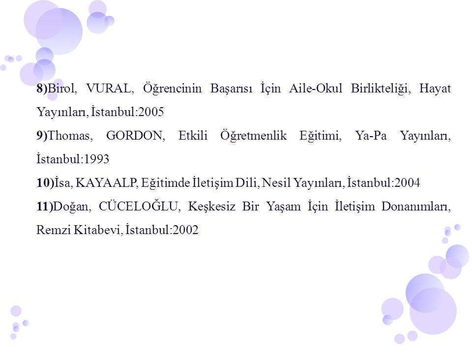 8)Birol, VURAL, Öğrencinin Başarısı İçin Aile-Okul Birlikteliği, Hayat Yayınları, İstanbul:2005 9)Thomas, GORDON, Etkili Öğretmenlik Eğitimi, Ya-Pa Ya