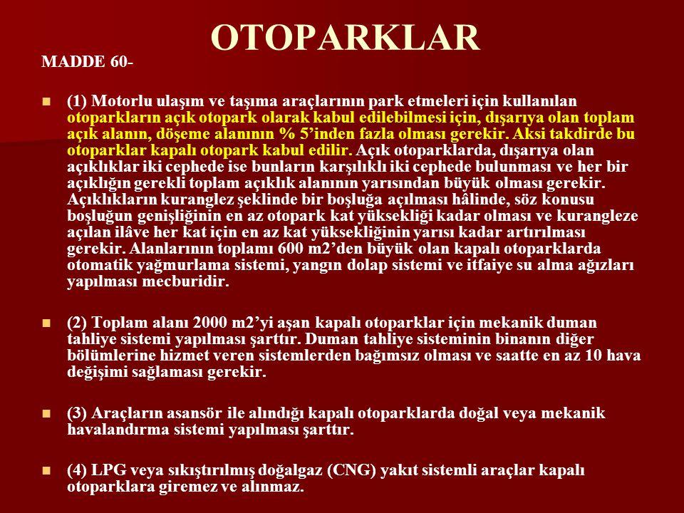 OTOPARKLAR MADDE 60-   (1) Motorlu ulaşım ve taşıma araçlarının park etmeleri için kullanılan otoparkların açık otopark olarak kabul edilebilmesi için, dışarıya olan toplam açık alanın, döşeme alanının % 5'inden fazla olması gerekir.