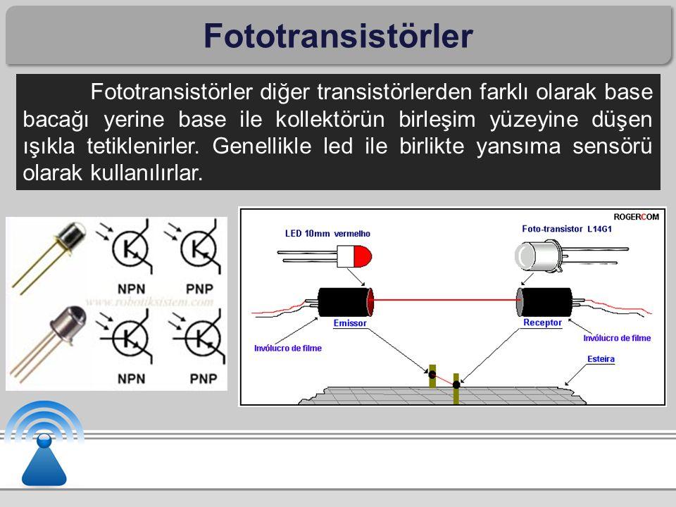 Fototransistörler Fototransistörler diğer transistörlerden farklı olarak base bacağı yerine base ile kollektörün birleşim yüzeyine düşen ışıkla tetiklenirler.