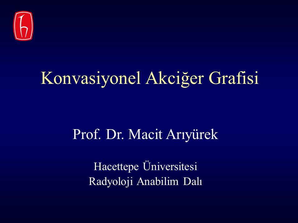 Konvasiyonel Akciğer Grafisi Prof. Dr. Macit Arıyürek Hacettepe Üniversitesi Radyoloji Anabilim Dalı