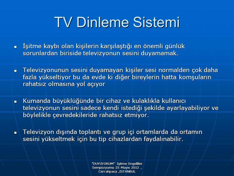 TV Dinleme Sistemi  İşitme kaybı olan kişilerin karşılaştığı en önemli günlük sorunlardan biriside televizyonun sesini duyamamak.  Televizyonunun se