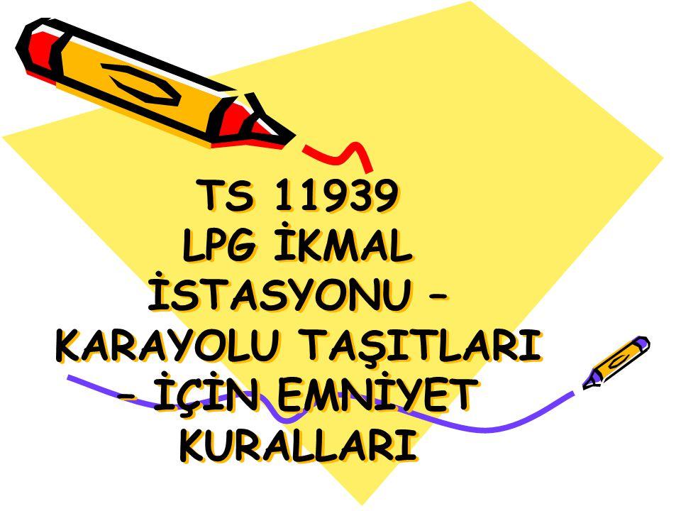 TS 11939 LPG İKMAL İSTASYONU – KARAYOLU TAŞITLARI – İÇİN EMNİYET KURALLARI