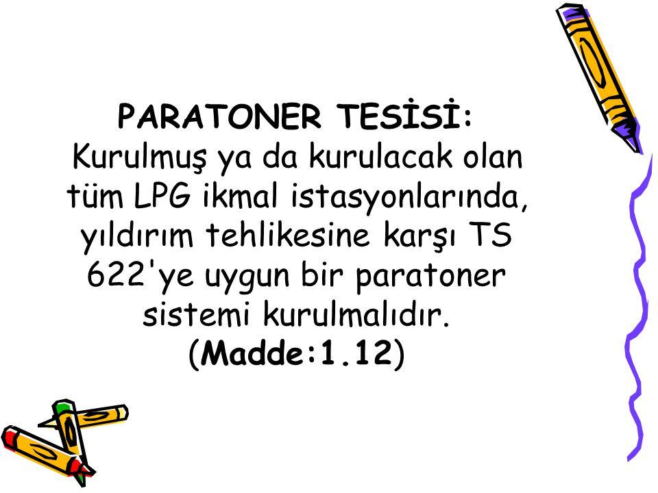 PARATONER TESİSİ: Kurulmuş ya da kurulacak olan tüm LPG ikmal istasyonlarında, yıldırım tehlikesine karşı TS 622'ye uygun bir paratoner sistemi kurulm