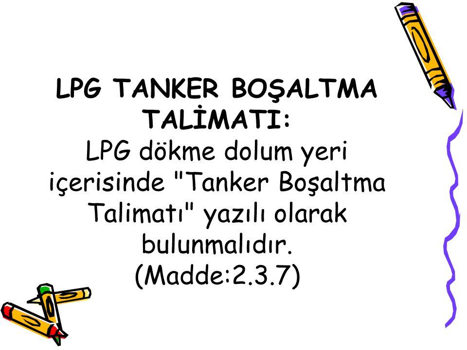 LPG TANKER BOŞALTMA TALİMATI: LPG dökme dolum yeri içerisinde