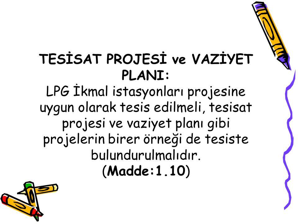 TESİSAT PROJESİ ve VAZİYET PLANI: LPG İkmal istasyonları projesine uygun olarak tesis edilmeli, tesisat projesi ve vaziyet planı gibi projelerin birer