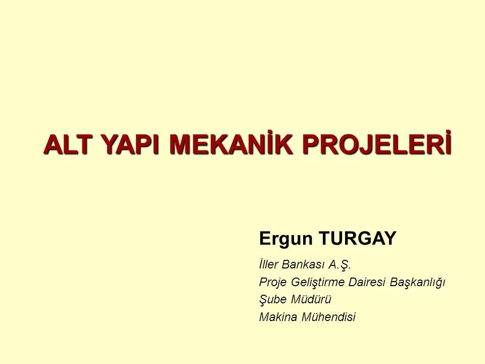 ALT YAPI MEKANİK PROJELERİ Ergun TURGAY İller Bankası A.Ş.